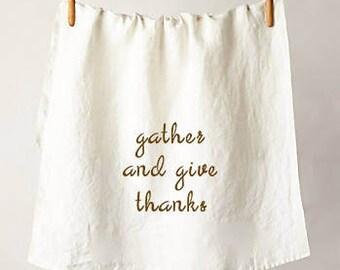 Gather and Give Thanks Flour Sack Tea Towel, Perfect Housewarming or Hostess Gift
