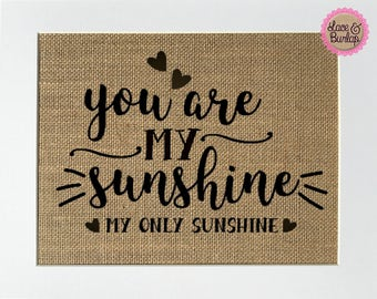 UNFRAMED You Are My Sunshine My Only Sunshine / Burlap Print Sign 5x7 8x10 / Rustic Country Shabby Vintage Wedding Decor Sign Wedding Gift