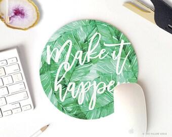 mouse pad quote | make it happen | mousepad quote | round mousepad | palm leaf mouse pad round | modern mouse pads | cute desk accessories
