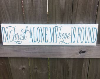In Christ Alone My Hope Is Found, Custom Wood Sign, Housewarming Gift, Religious sign,  Christ Alone Sign, Christian Gift, Bible Verse Sign