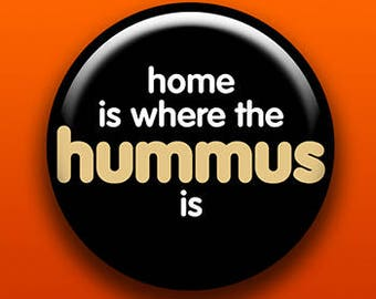 Home Is Where The Hummus Is | Pin, Button, Magnet, Bottle Opener, Pocket Mirror, Keychain | Slogan Food Funny Text Vegetarian Vegan Chickpea
