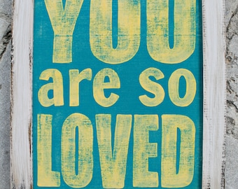 Ships Immediately****You are so loved sign