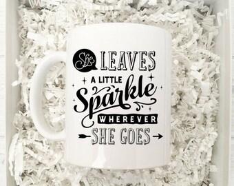 She leaves a little sparkle wherever she goes mug / Coffee Mug Gift / Inspirational Mug / Coffee Cup / Gift Mug for Her / Gift for Her