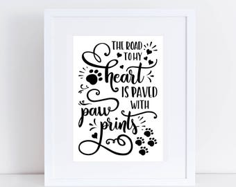 The Road to My Heart is Paved with Paw Prints | Dog Quote | Dog Wall Print | Dog Lover Gift