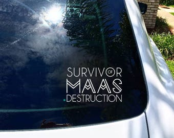 Free Shipping - Survivor of MAAS Destruction Vinyl Decal - Sarah J Maas A Court of Thorns and Roses