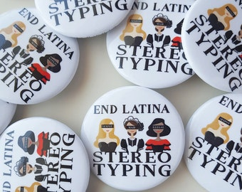 End Latina Stereotyping Pin Buttons
