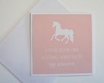 Funny Card - A friend told me I was delusional.  I almost fell off my unicorn