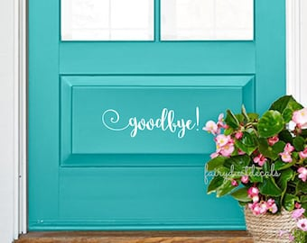 Goodbye Decal Front Door Greeting Wall Decal Vinyl Lettering Porch Door Decal Vinyl Goodbye Sticker Exit Door Script Style Vinyl Lettering