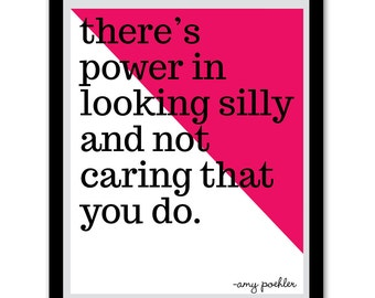 amy poehler quote, there's power in looking silly, digital download, art print, poster