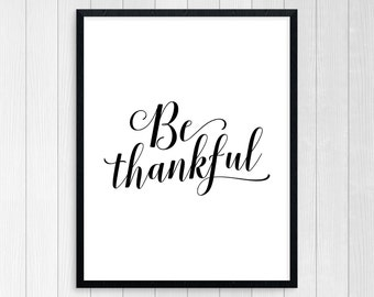 Printable Art, Be Thankful, Wall Art, Inspirational Quote, Motivational Quote, Have A Thankful Heart, Typography Art Print, Home Wall Art