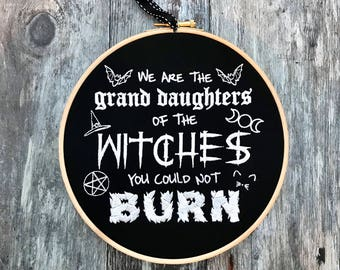 Witch Embroidery Hoop Art Halloween Decoration Gothic Gift We Are The  Granddaughters Of Witches You Could