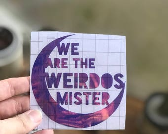 We are the weirdos, mister HOLOGRAPHIC vinyl decal; The Craft, Witchy Vibes