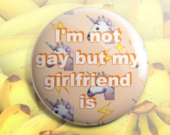 I'm not gay but my girlfriend is button pin