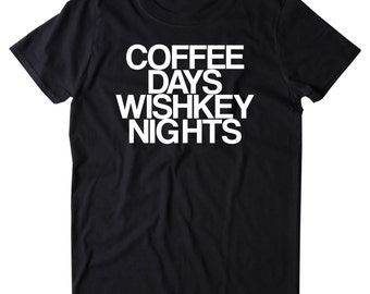 Coffee Days Whiskey Nights Shirt Funny Drinking Alcohol Party Drunk Shots Tumblr T-shirt