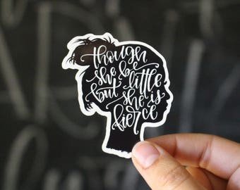 Vinyl Sticker- Though she be but little she is fierce - Shakespeare Quote