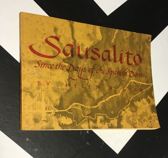 Sausalito Since The Days Of The Spanish Dons by Helen B. Kerr (1967)