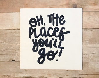 Oh the places you'll go! • 6x6 dr. Seuss quote