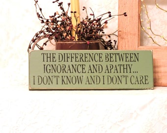 The Difference Between Ignorance and Apathy - Primitive Country Sign, Sarcastic Gift, Sarcasm, Office Gift,  Available in 3 Sizes