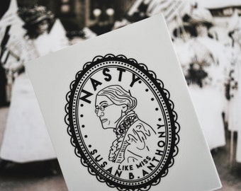 Nasty Like Miss Susan B Anthony - Sticker