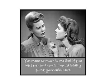 Retro Magnet - You mean so much to me that if you were ever in a coma, I would totally pluck your chin hairs - Retro Friends