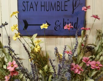 Always Stay Humble & Kind, Wood Sign, Hand Painted, Rustic, Vintage, Shabby Chic, Wood Signs