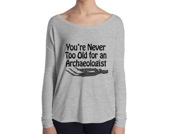 You're Never Too Old for An Archaeologist Ladies' Long Sleeve Flowy Tee