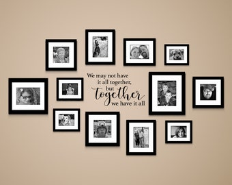 We may not have it all together, but Together we have it all Decal - Gallery Wall Decal - Together Quote Wall Sticker
