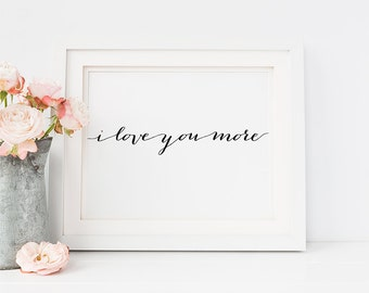 "PRINTABLE Art ""I Love You MORE"" Print, Calligraphy Wedding Table Sign, Inspirational Quote Wall Art Nursery Decor Digital Download Landscape"