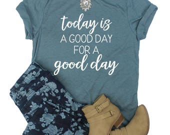 Today is a good day for a good day Shirt // Fixer Upper Shirt // Joanna Gaines Shirt // TV Shirt