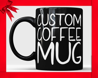 Custom Black coffee mug, Custom mug, Personalized coffee mug, Customized mug Design your own mug Statement mug, Quote Mug, Personalized Gift
