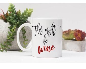 This Might Be Wine MUG- Wine Lover Mug- Funny Mug- Funny Christmas Gift- Wine Mug- Girlfriend Gift