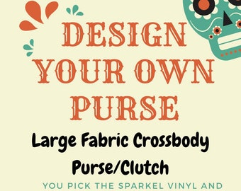 Design your own custom large clutch/cross body purse (Made of fabric with clear vinyl top layer)