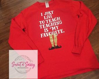 I just like to teach shirt. Teaching Christmas Shirt. Elf inspired Teacher Shirt. Elf Inspired Shirt.