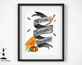 Witch School Dropout Print, Halloween Witch Printable, Witch Print, Halloween Print, Halloween Decor, Halloween Printable, Witch