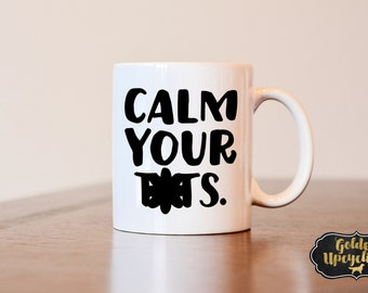 Calm your tits mug, funny mug, best friend mug, coworker mug, funny gift, gift for coworker, joke gift, joke mug, gag gift, gag mug