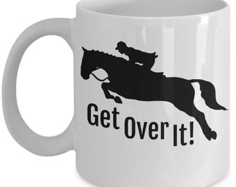 Get Over It Coffee Mug For Horse Lovers, Horse Mug, Gift For Horse Lovers, Equestrian Gift, Motivational Quote