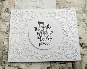 You make the world a better place - handmade greeting card