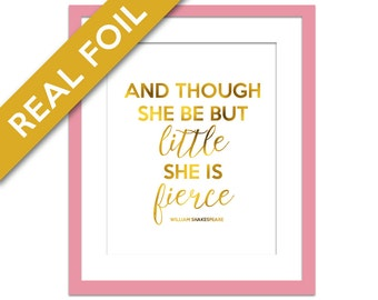 Though She Be But Little She is Fierce - Real Gold Foil Print - Shakespeare Quote - Nursery Decor - Gold Nursery Art - Baby Girl Art Print