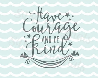 Have Courage and Be Kind VG Have Courage And Be Kind Quote SVG Vector File. So many uses! Quote Girl Stars SVG (Intricate cut.)