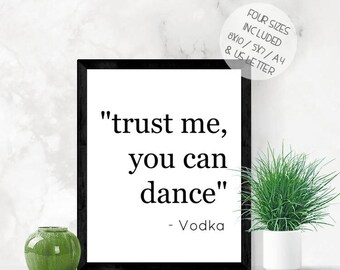 Funny vodka quote print, alcohol wall printable art , trust me you can dance - vodka, instant download