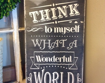 And I think to myself what a wonderful world, 12x24, Canvas Wood Sign