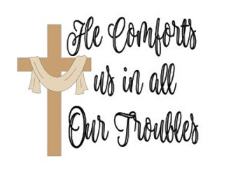 He comforts us in all our troubles svg
