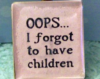 scrabble tile - funny-oops I  forgot to have children