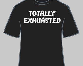 Totally Exhausted
