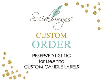 Reserved Listing for DeAnna - CUSTOM CANDLE LABELS