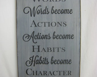Thoughts become Words Words become Actions Actions become Habits Habits become Character Character is Everything Great Gift Rustic & Classy