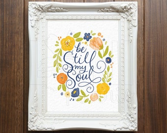 Wall Art Printable, Instant Download File, Be Still My Soul Art, 8x10 home decor print
