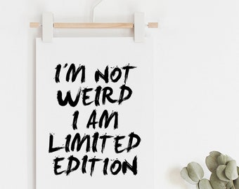 Weird Print, Wall Art, Typography Poster, Black and White, I Am not Weird I Am Limited Edition
