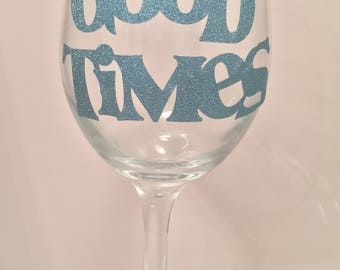 Good Times Wine Glass