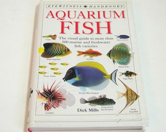 Aquarium Fish, The Visual Guide To More Than 500 Marine And Freshwater Fish Varieties By Dick Mills